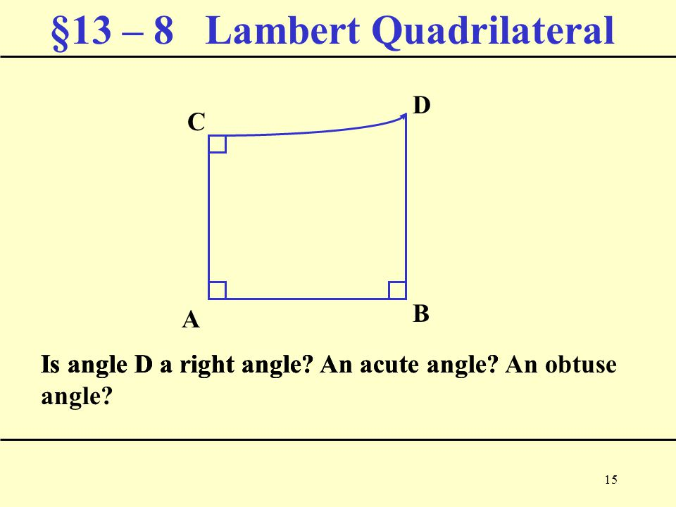 15 §13 – 8 Lambert Quadrilateral Is angle D a right angle.