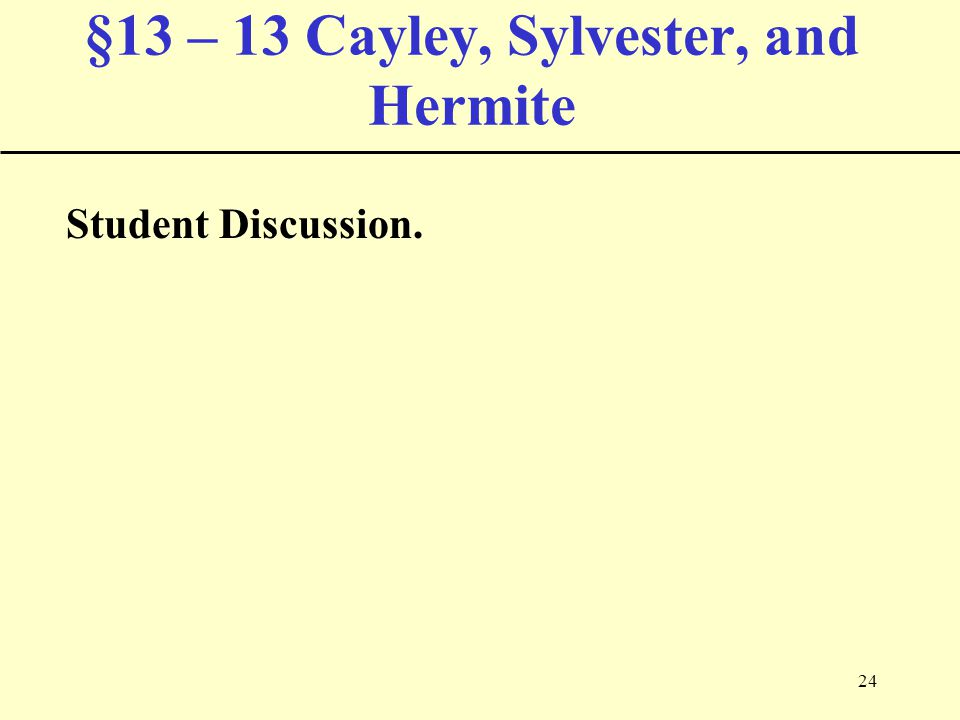 24 §13 – 13 Cayley, Sylvester, and Hermite Student Discussion.