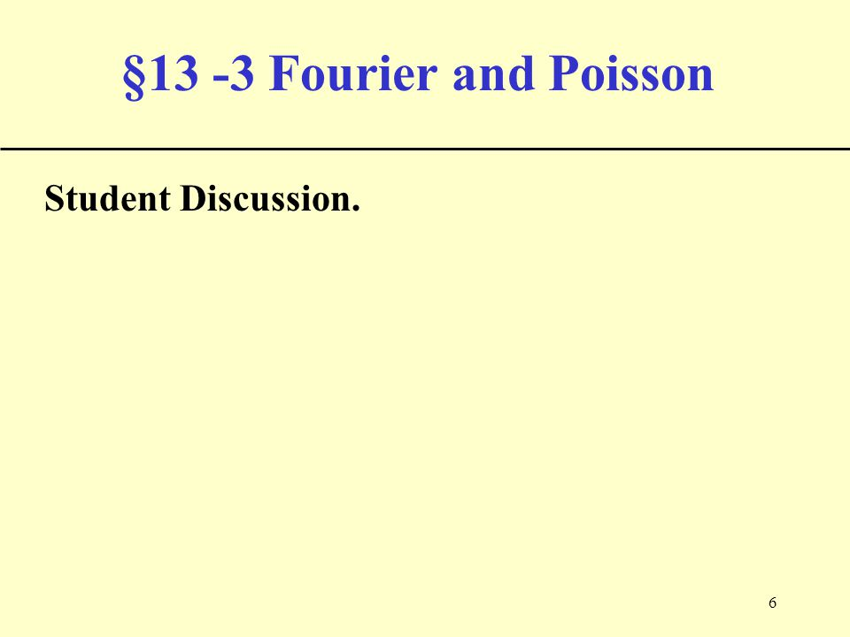6 §13 -3 Fourier and Poisson Student Discussion.