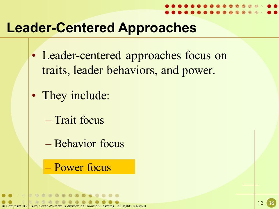 1236 © Copyright ©2004 by South-Western, a division of Thomson Learning. All rights reserved. Leader-centered approaches focus on traits, leader behav