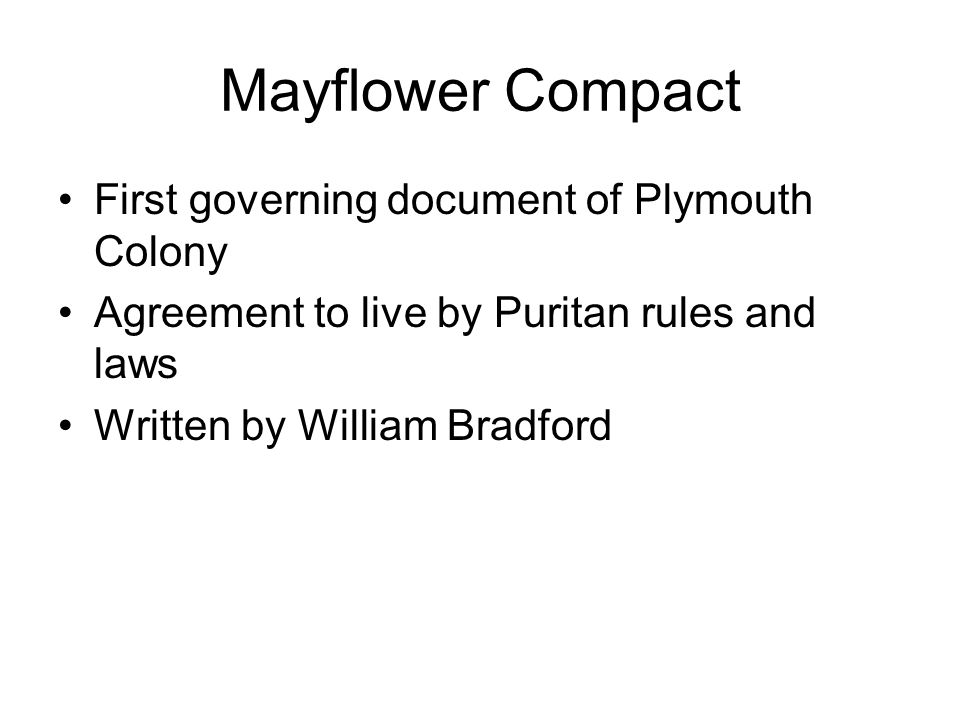 Mayflower Compact First governing document of Plymouth Colony Agreement to live by Puritan rules and laws Written by William Bradford