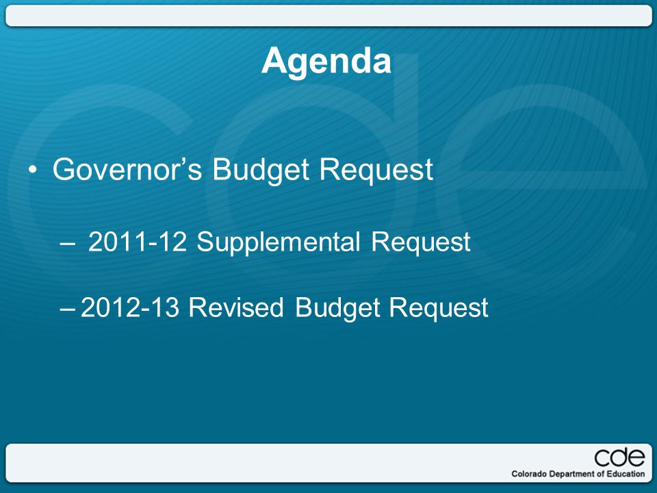 Agenda Governor's Budget Request – 2011-12 Supplemental Request –2012-13 Revised Budget Request