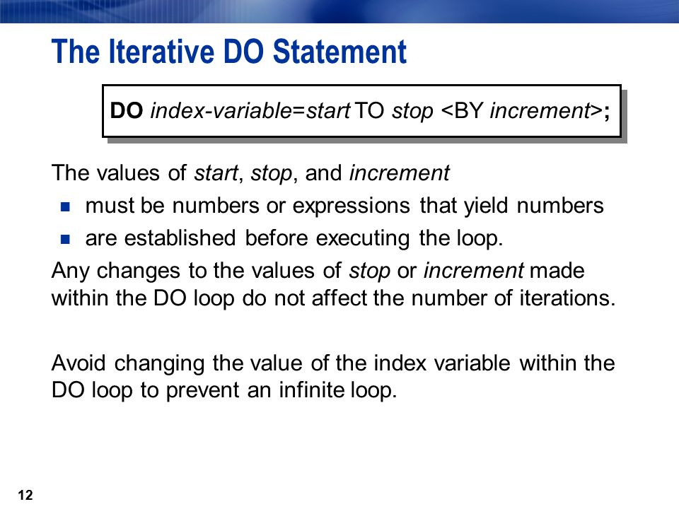 12 The values of start, stop, and increment must be numbers or expressions that yield numbers are established before executing the loop. Any changes t