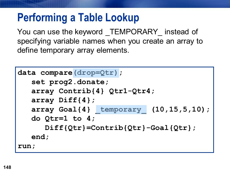 148 Performing a Table Lookup You can use the keyword _TEMPORARY_ instead of specifying variable names when you create an array to define temporary ar