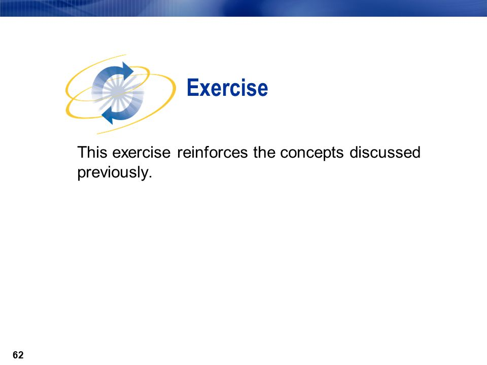 62 This exercise reinforces the concepts discussed previously. Exercise