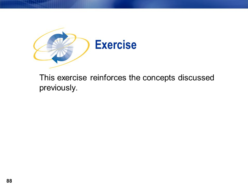 88 This exercise reinforces the concepts discussed previously. Exercise