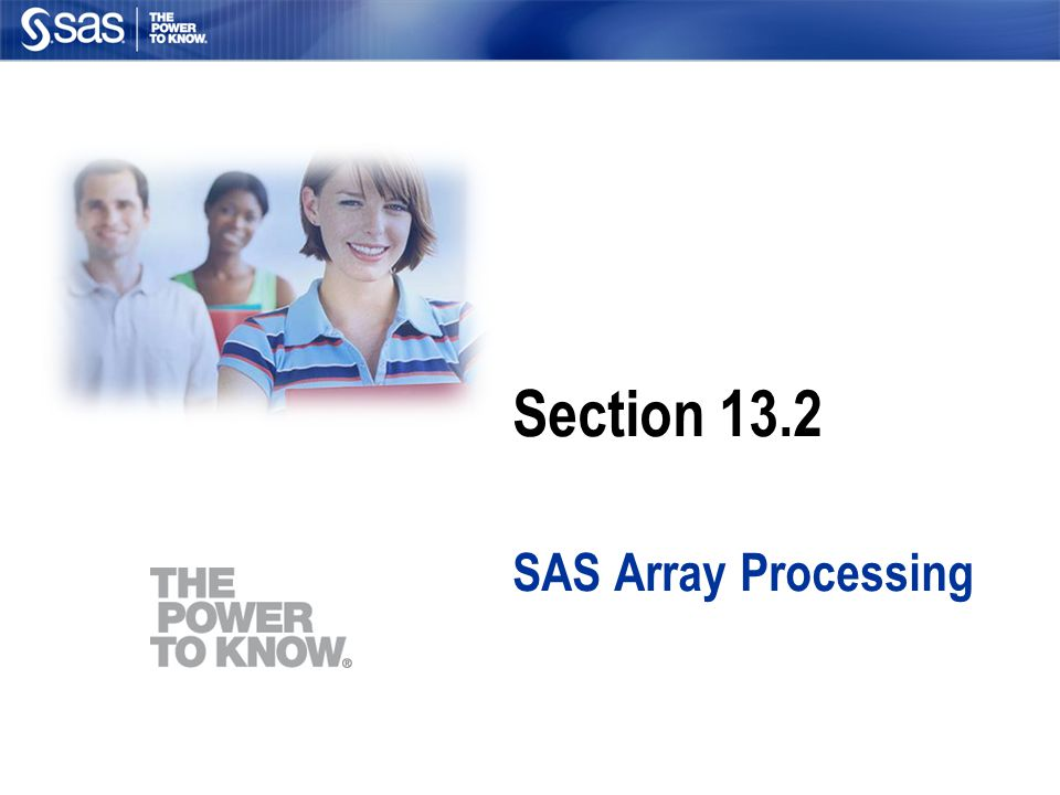 Section 13.2 SAS Array Processing