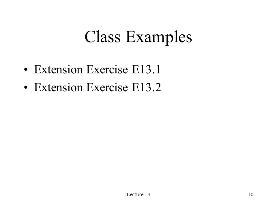 Lecture 1310 Class Examples Extension Exercise E13.1 Extension Exercise E13.2