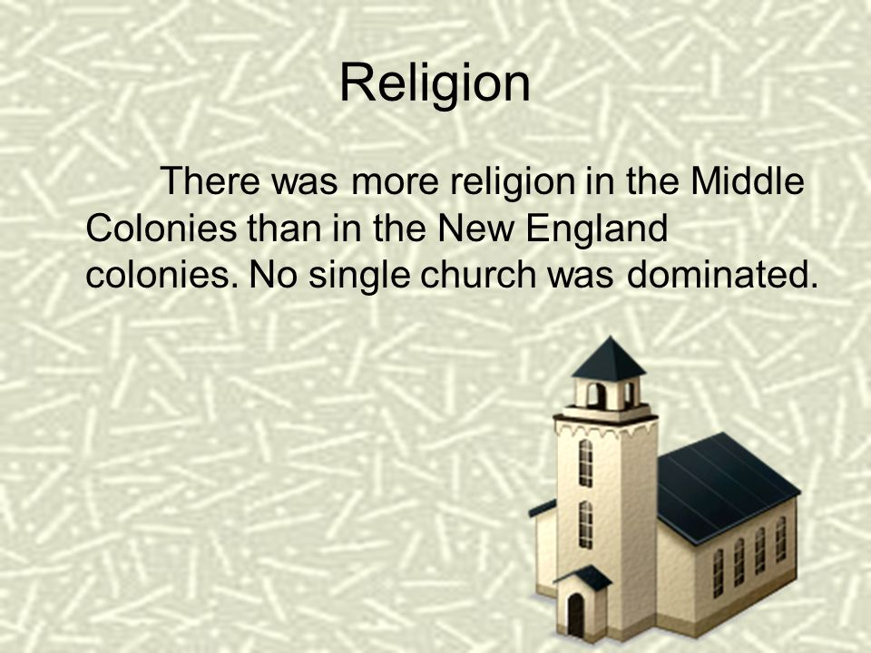 Religion There was more religion in the Middle Colonies than in the New England colonies.