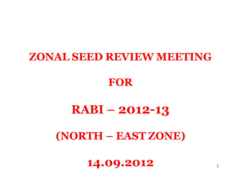 ZONAL SEED REVIEW MEETING FOR RABI – 2012-13 (NORTH – EAST ZONE) 14.09.2012 1