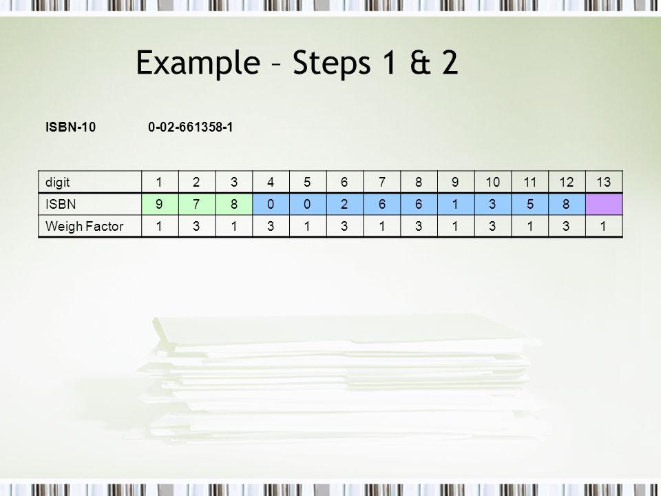 ISBN-100-02-661358-1 digit12345678910111213 ISBN978002661358 Weigh Factor1313131313131 Example – Steps 1 & 2