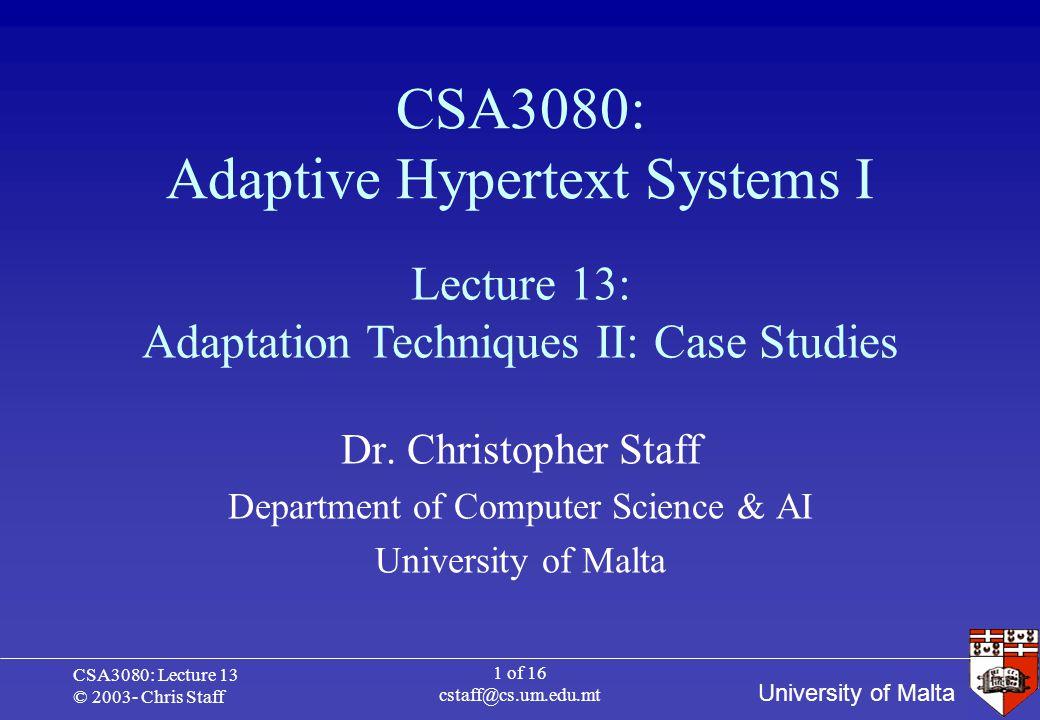 University of Malta CSA3080: Lecture 13 © 2003- Chris Staff 1 of 16 cstaff@cs.um.edu.mt CSA3080: Adaptive Hypertext Systems I Dr.