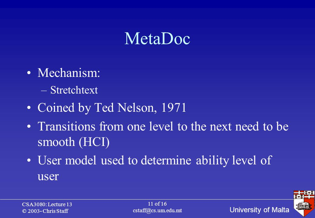 University of Malta CSA3080: Lecture 13 © 2003- Chris Staff 11 of 16 cstaff@cs.um.edu.mt MetaDoc Mechanism: –Stretchtext Coined by Ted Nelson, 1971 Tr