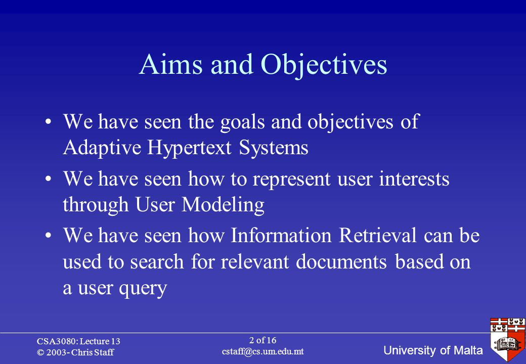 University of Malta CSA3080: Lecture 13 © 2003- Chris Staff 2 of 16 cstaff@cs.um.edu.mt Aims and Objectives We have seen the goals and objectives of A