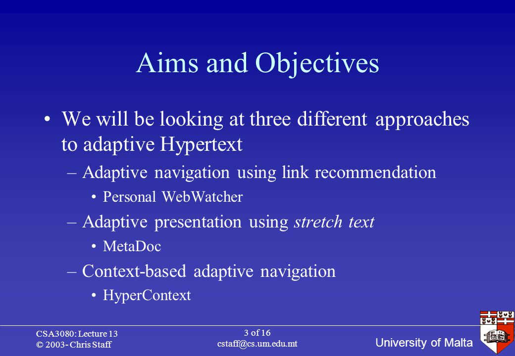 University of Malta CSA3080: Lecture 13 © 2003- Chris Staff 14 of 16 cstaff@cs.um.edu.mt HyperContext HyperContext also assumes that a link is evidence that the destination document is relevant to the parent (in some way) Is all of a document relevant in its entirety to all of its parents.
