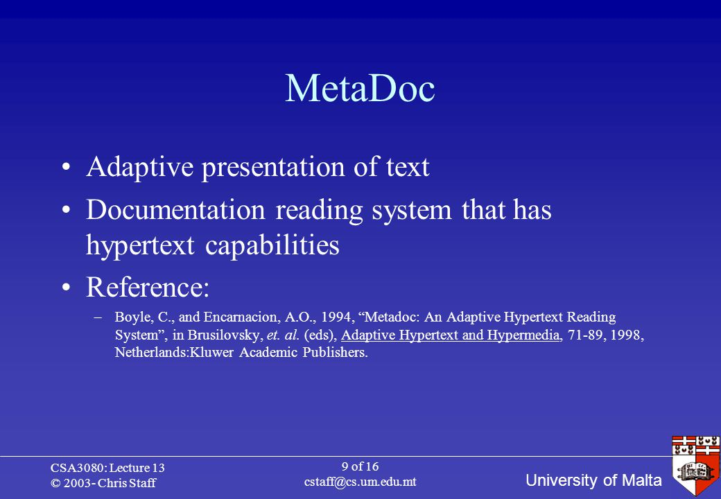 University of Malta CSA3080: Lecture 13 © 2003- Chris Staff 10 of 16 cstaff@cs.um.edu.mt MetaDoc Goal: – A hypertext document that automatically adapts to the ability level of the reader –No need for reader to skip text, or to look elsewhere for further information