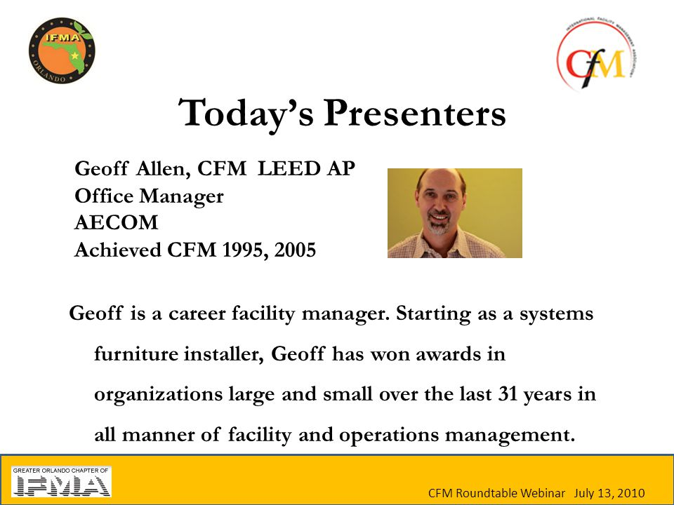 Today's Presenters Geoff is a career facility manager.