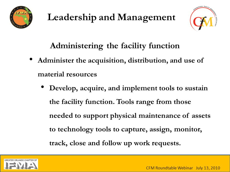 Administering the facility function Administer the acquisition, distribution, and use of material resources Develop, acquire, and implement tools to sustain the facility function.