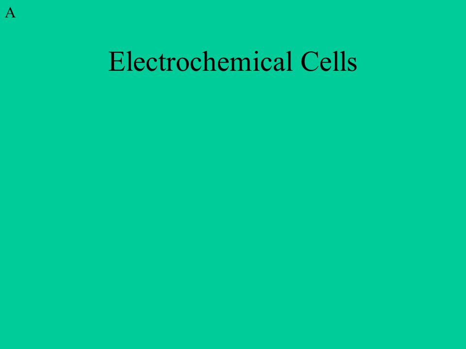 Electrochemical Cells A