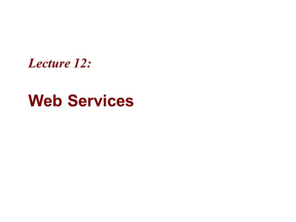 Lecture 12: Web Services