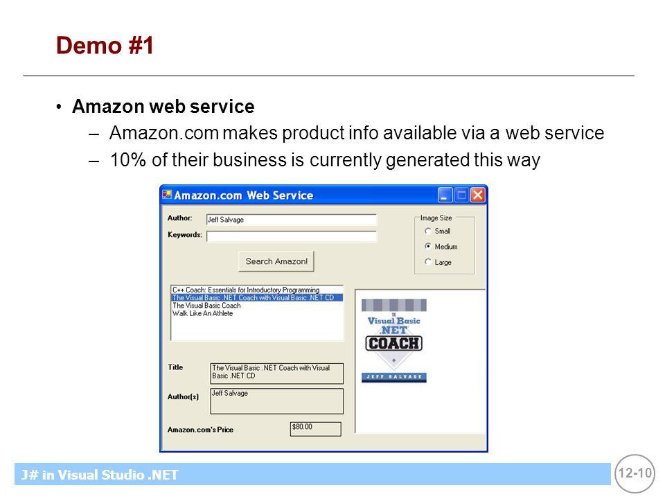 12-10 MicrosoftIntroducing CS using.NETJ# in Visual Studio.NET Demo #1 Amazon web service –Amazon.com makes product info available via a web service –