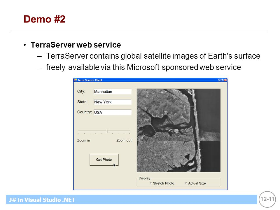 12-11 MicrosoftIntroducing CS using.NETJ# in Visual Studio.NET Demo #2 TerraServer web service –TerraServer contains global satellite images of Earth'