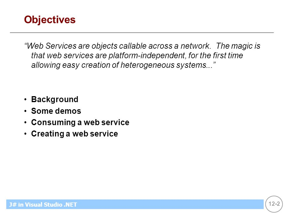 """12-2 MicrosoftIntroducing CS using.NETJ# in Visual Studio.NET Objectives """"Web Services are objects callable across a network. The magic is that web se"""