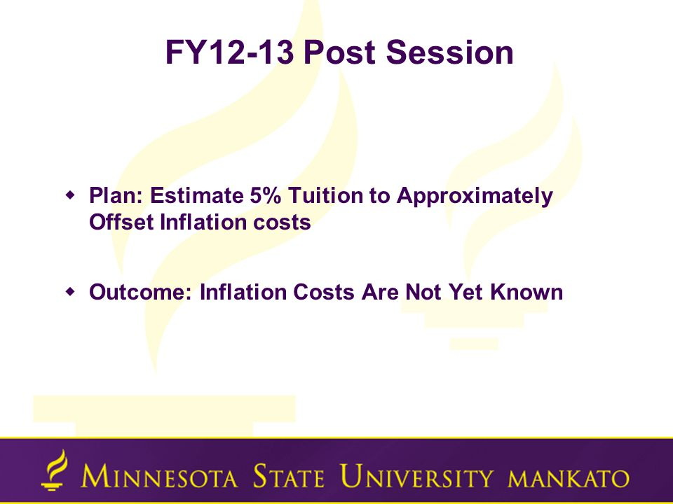 FY12-13 Post Session  Plan: Estimate 5% Tuition to Approximately Offset Inflation costs  Outcome: Inflation Costs Are Not Yet Known
