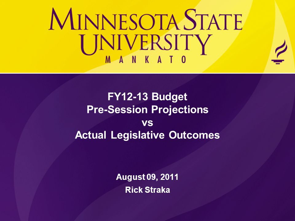 FY12-13 Budget Pre-Session Projections vs Actual Legislative Outcomes August 09, 2011 Rick Straka