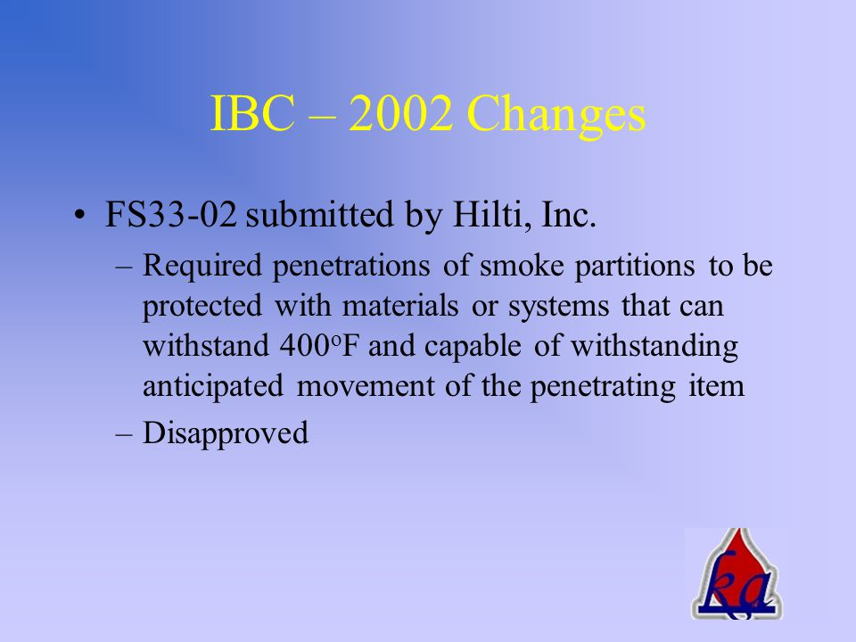 IBC Smoke Barrier – Penetrations shall comply with Section 711 (general section on penetrations) Smoke Partition (new to 2002 Supplement) – Annular space shall be filled with an approved material to resist the passage of flame and products of combustion