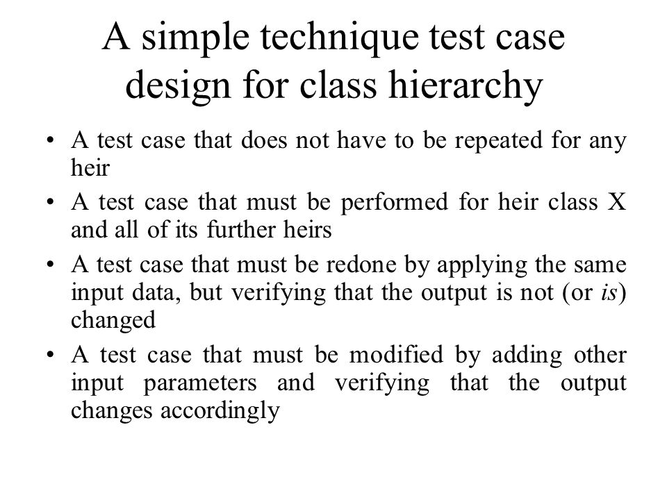 A simple technique test case design for class hierarchy A test case that does not have to be repeated for any heir A test case that must be performed