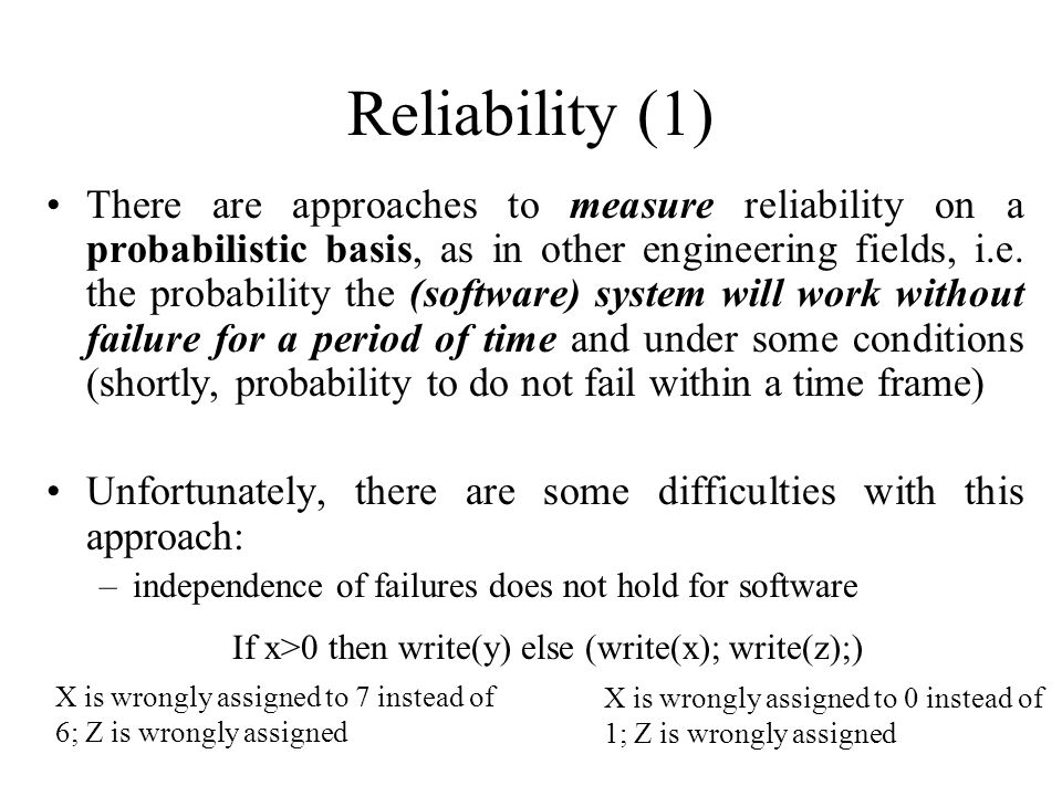 Reliability (1) There are approaches to measure reliability on a probabilistic basis, as in other engineering fields, i.e.