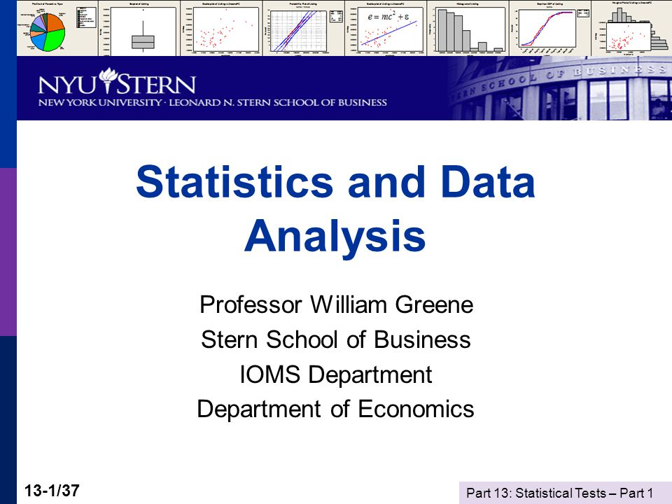 Part 13: Statistical Tests – Part 1 13-1/37 Statistics and Data Analysis Professor William Greene Stern School of Business IOMS Department Department of Economics