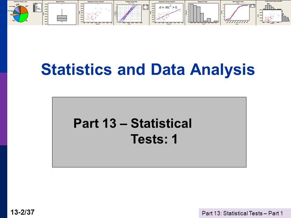 Part 13: Statistical Tests – Part 1 13-2/37 Statistics and Data Analysis Part 13 – Statistical Tests: 1