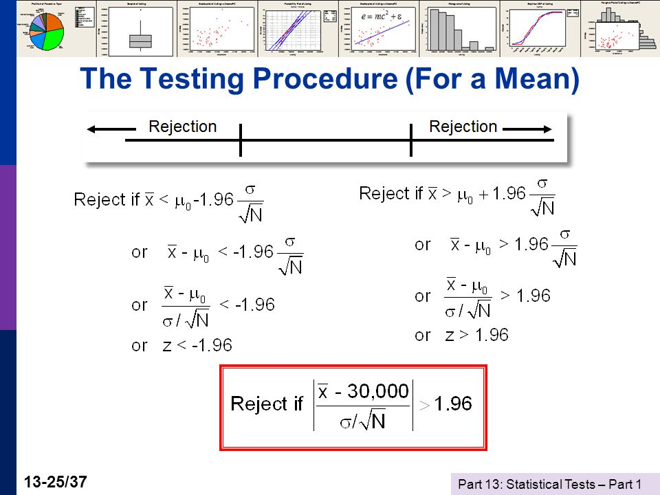 Part 13: Statistical Tests – Part 1 13-25/37 The Testing Procedure (For a Mean)