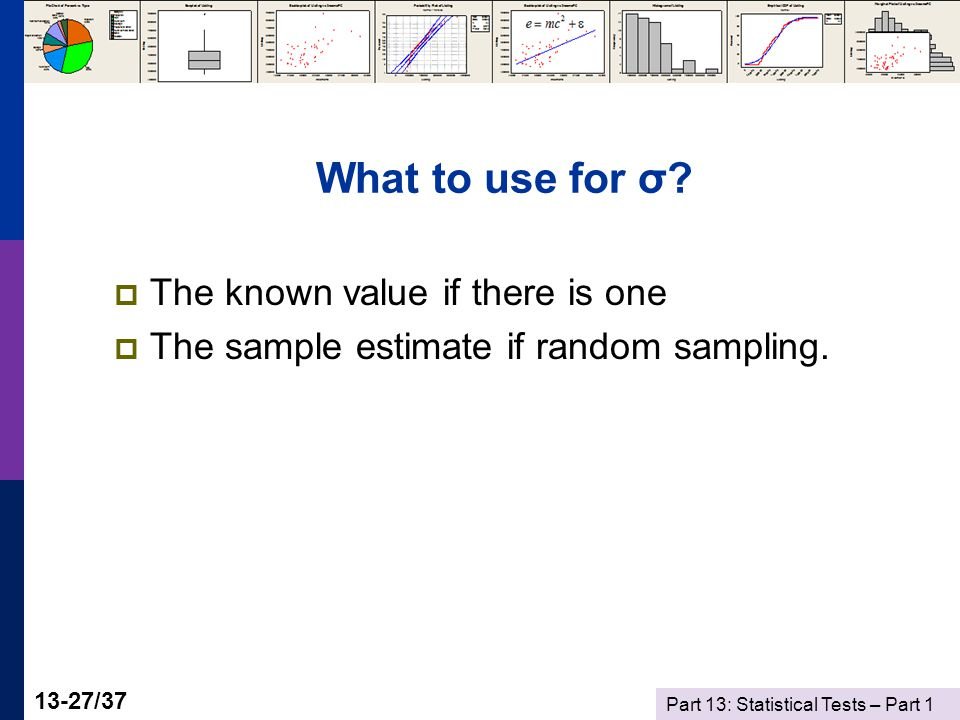 Part 13: Statistical Tests – Part 1 13-27/37 What to use for σ.