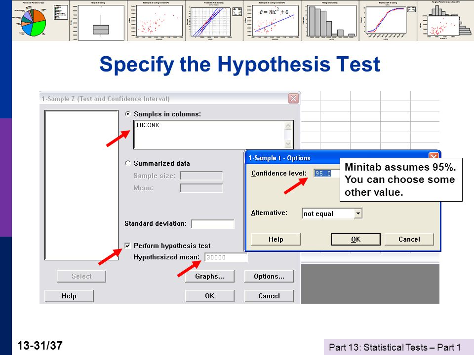 Part 13: Statistical Tests – Part 1 13-31/37 Specify the Hypothesis Test Minitab assumes 95%.
