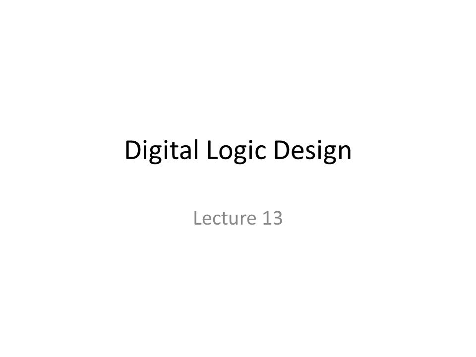 Digital Logic Design Lecture 13