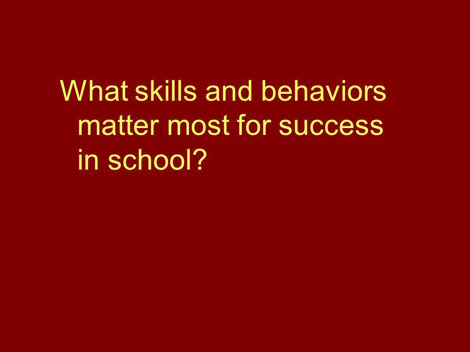 What skills and behaviors matter most for success in school?