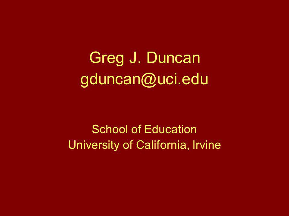 Greg J. Duncan gduncan@uci.edu School of Education University of California, Irvine
