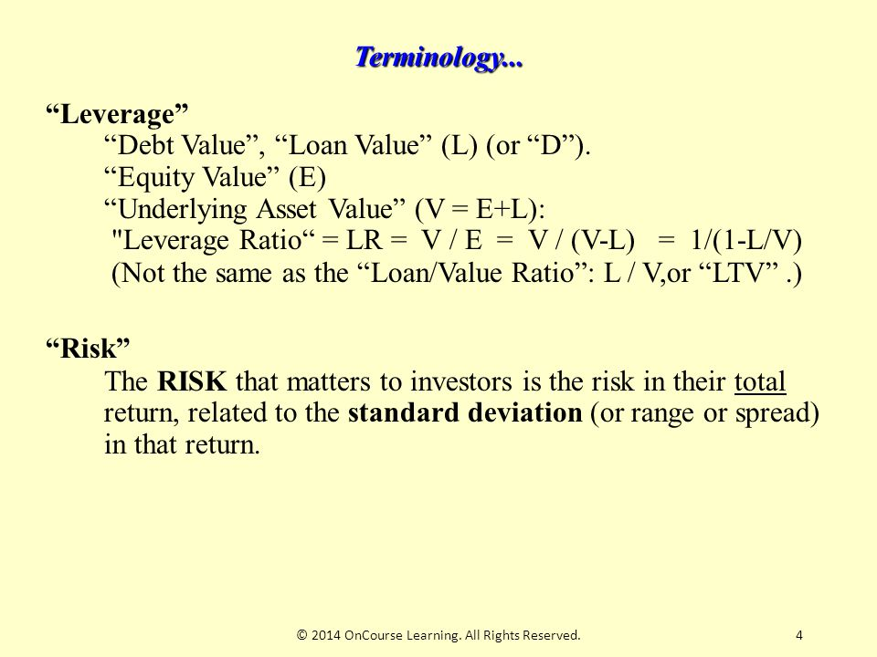 "4 Terminology... ""Leverage"" ""Debt Value"", ""Loan Value"" (L) (or ""D""). ""Equity Value"" (E) ""Underlying Asset Value"" (V = E+L):"