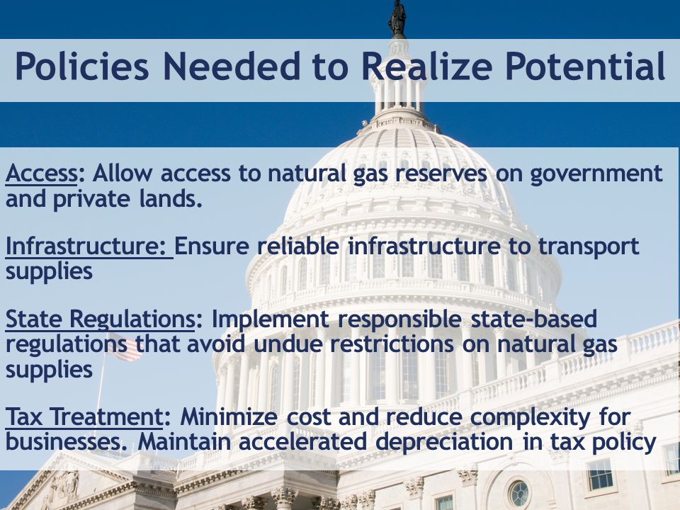 Access: Allow access to natural gas reserves on government and private lands. Infrastructure: Ensure reliable infrastructure to transport supplies Sta