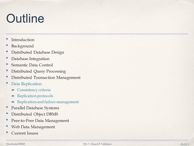 Distributed DBMS©M. T. Özsu & P. Valduriez Ch.13/1 Outline Introduction Background Distributed Database Design Database Integration Semantic Data Cont