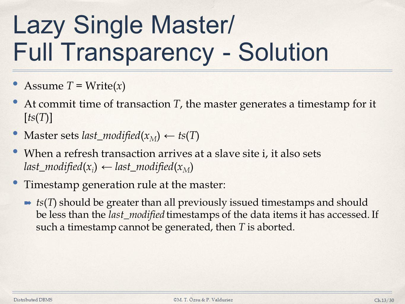 Distributed DBMS©M. T. Özsu & P. Valduriez Ch.13/30 Lazy Single Master/ Full Transparency - Solution Assume T = Write( x ) At commit time of transacti