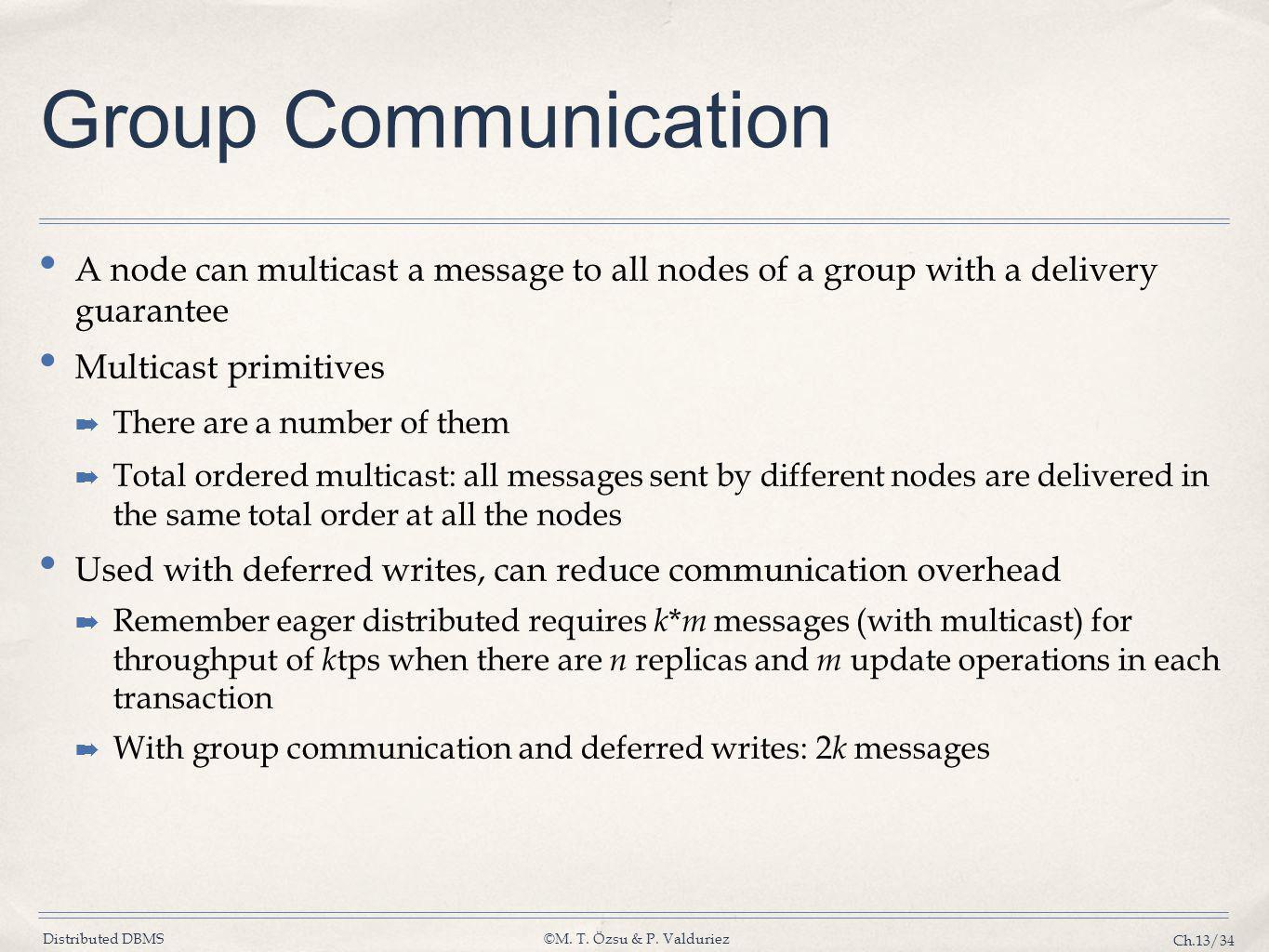 Distributed DBMS©M. T. Özsu & P. Valduriez Ch.13/34 Group Communication A node can multicast a message to all nodes of a group with a delivery guarant