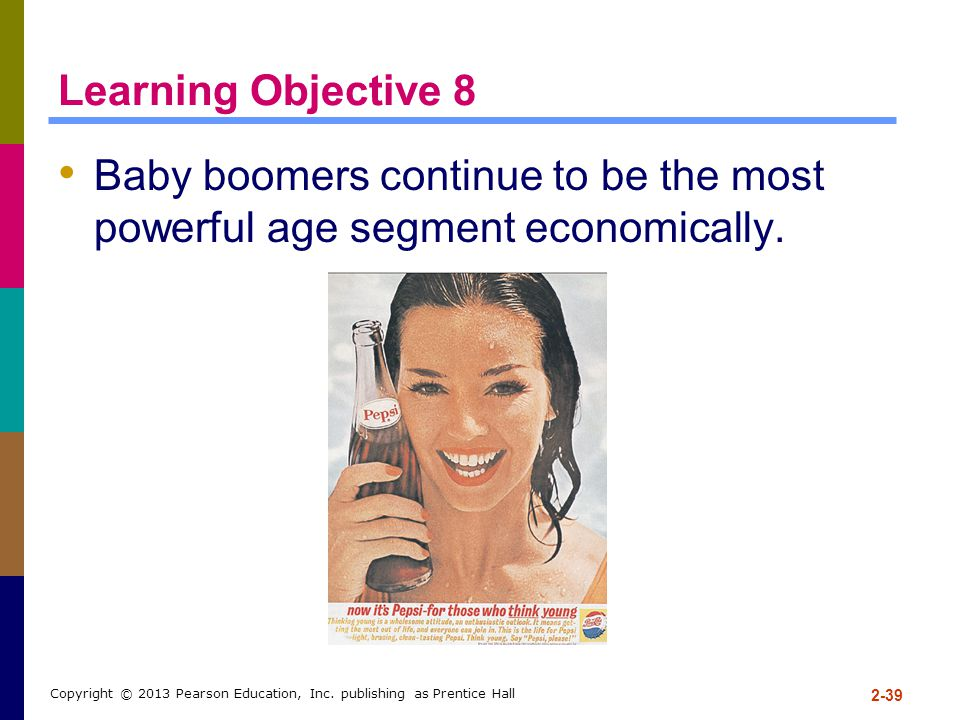 Learning Objective 8 Baby boomers continue to be the most powerful age segment economically.