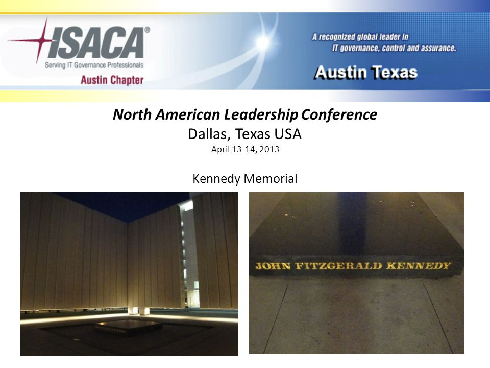 North American Leadership Conference Dallas, Texas USA April 13-14, 2013 ISACA's Focus on Members
