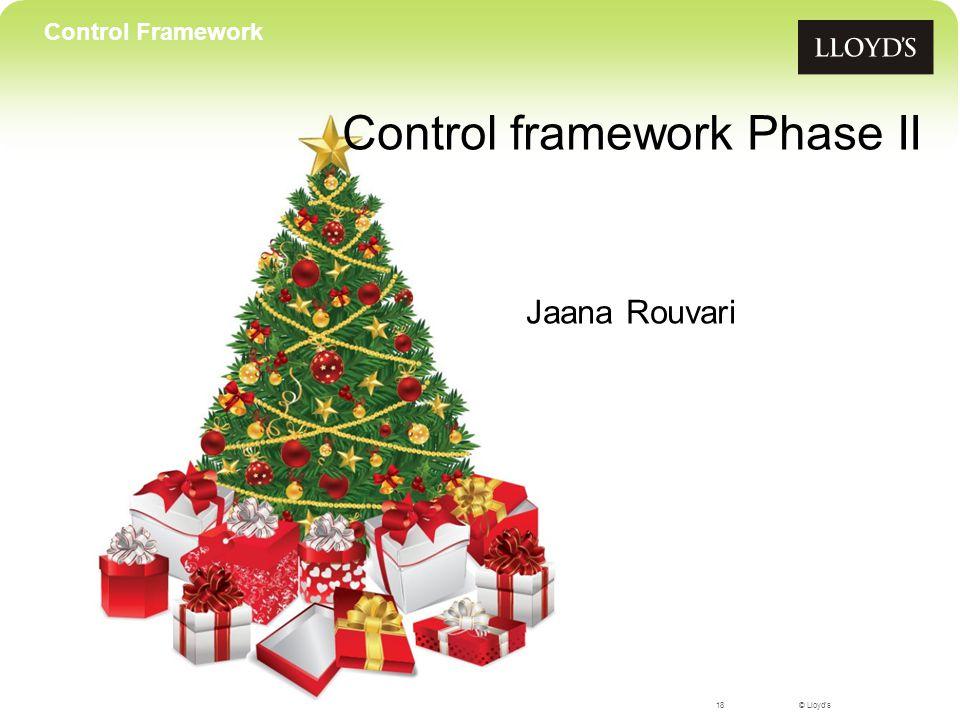 © Lloyd's Control framework Phase II Jaana Rouvari 18 Control Framework