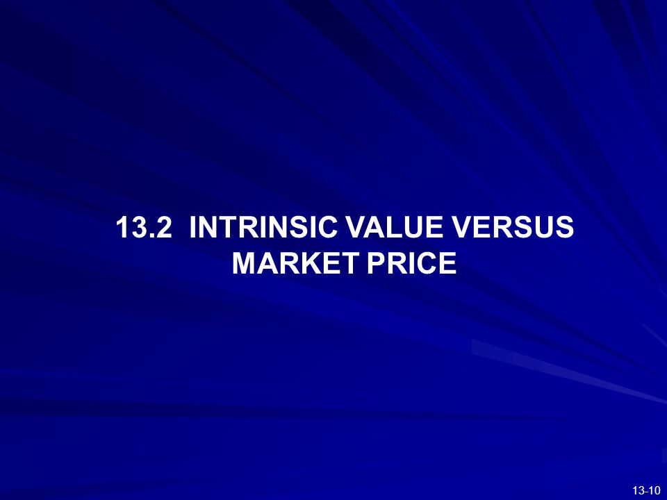 13-10 13.2 INTRINSIC VALUE VERSUS MARKET PRICE