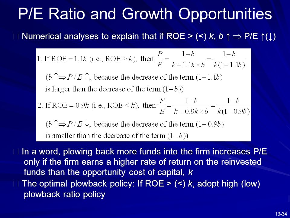 13-34 P/E Ratio and Growth Opportunities ※ Numerical analyses to explain that if ROE > ( (<) k, b ↑  P/E ↑(↓) ※ In a word, plowing back more funds in